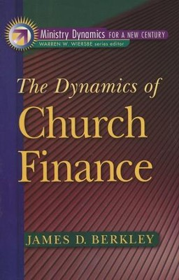 The Dynamics of Church Finance   -     Edited By: James B. Berkley     By: James Berkley