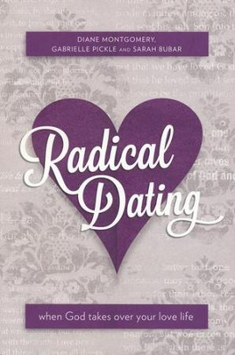 Radical Dating: When God takes over your love life  -     By: Diane Montgomery, Gabrielle Pickle, Sarah Bubar