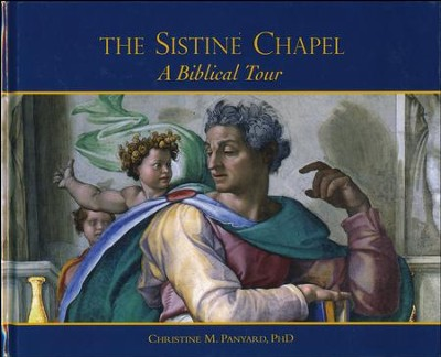 A Biblical Tour Through the Sistine Chapel: Celebrating 500 Years Under the Ceiling of Michelangelo  -     By: Christine M. Panyard