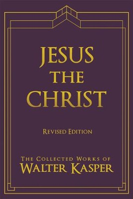 Jesus the Christ, Revised Edition   -     By: Walter Kasper