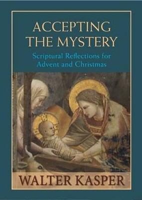 Accepting the Mystery: Scriptural Reflections for Advent and Christmas  -     By: Walter Kasper