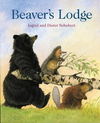 Beaver's Lodge   -     By: Ingrid Schubert, Dieter Schubert     Illustrated By: Ingrid Schubert