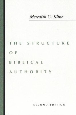 The Structure of Biblical Authority   -     By: Meredith G. Kline