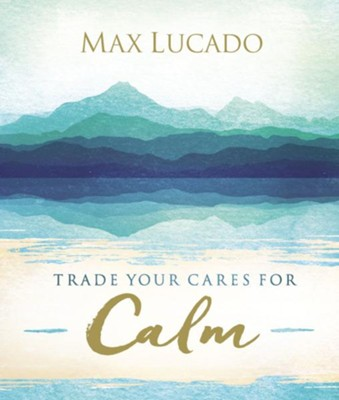 Trade Your Cares for Calm - eBook  -     By: Max Lucado