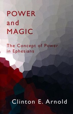 Power and Magic: The Concept of Power in Ephesians  -     By: Clinton E. Arnold