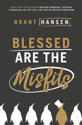 Blessed Are the Misfits: Great News for Believers who are Introverts, Spiritual Strugglers, or Just Feel Like They're Missing Something - eBook  -     By: Brant Hansen