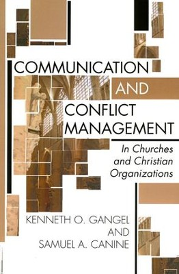 Communication and Conflict Management in Churches and Christian Organizations  -     By: Kenneth O. Gangel, Sam Canine