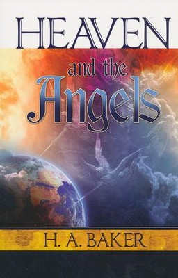Heaven And The Angels  -     By: H.A. Baker