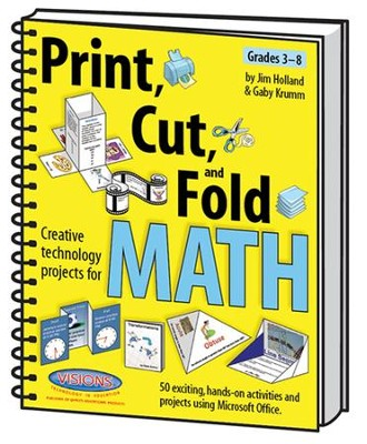 Print Cut & Fold: Creative Technology Projects for Math (Grades 3-8)  -     By: Jim Holland, Gaby Krumm