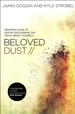 Beloved Dust: Drawing Close to God by Discovering the Truth About Yourself  -     By: Jamin Goggin, Kyle Strobel