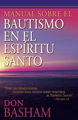 Manual Sobre el Bautismo en el Espíritu Santo  (A Handbook on Holy Spirit Baptism)  -     By: Don Basham