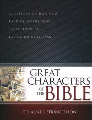 Great Characters Of The Bible  -     By: Alan Stringfellow