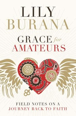 Grace for Amateurs: Field Notes on a Journey Back to Faith - eBook  -     By: Lily Burana