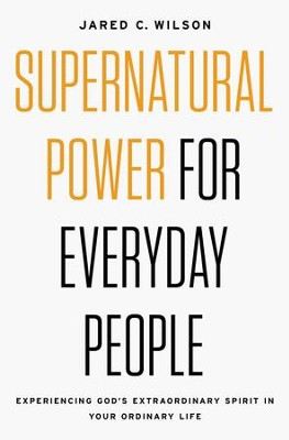 Supernatural Power for Everyday People: Experiencing God's Extraordinary Spirit in Your Ordinary Life - eBook  -     By: Jared C. Wilson