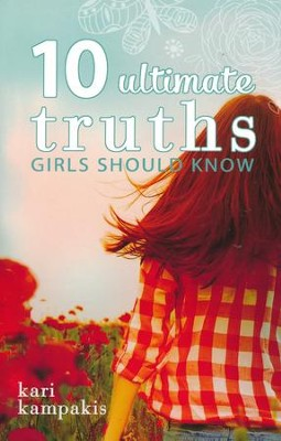 10 Ultimate Truths Girls Should Know  -     By: Kari Kampakis