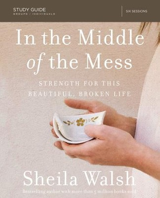 In the Middle of the Mess Study Guide: Strength for This Beautiful, Broken Life - eBook  -     By: Sheila Walsh