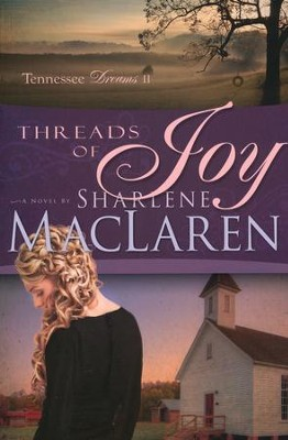 Threads Of Joy, Tennessee Dreams Series #2   -     By: Sharlene Maclaren
