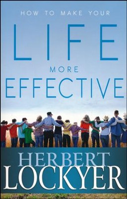 How To Make Your Life More Effective  -     By: Herbert Lockyer