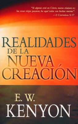 Realidades de la Nueva Creación  (New Creation Realities)  -     By: E.W. Kenyon