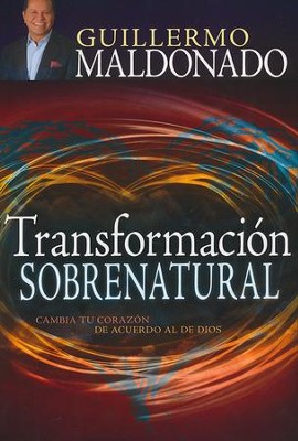 Transformación Sobrenatural  (Supernatural Transformation)   -     By: Guillermo Maldonado