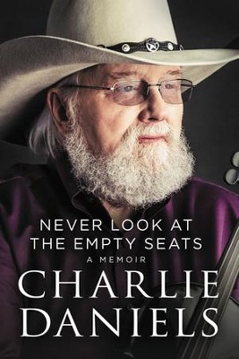 Never Look at the Empty Seats: A Memoir - eBook  -     By: Charlie Daniels