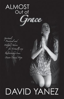 Almost Out Of Grace  -     By: David Yanez