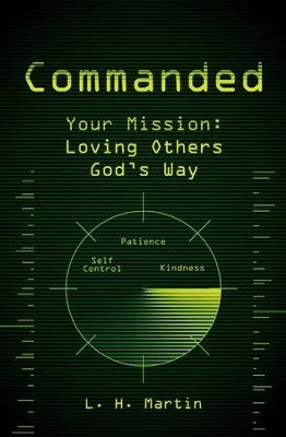 Commanded: Your Mission-Loving Others God's Way  -     By: L.H. Martin