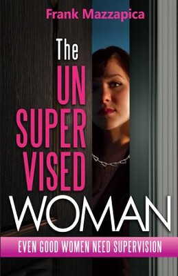 Unsupervised Woman: Even Good Women Need Supervision  -     By: Frank Mazzapica