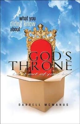 What You Didnt Know About Gods Throne: Let it Out of Your Box  -     By: Darrell McManus