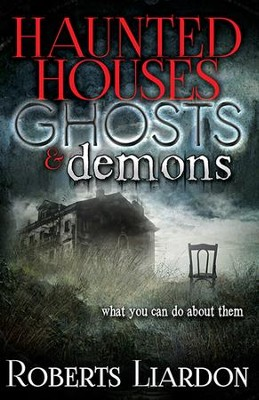 Haunted Houses, Ghosts And Demons  -     By: Roberts Liardon