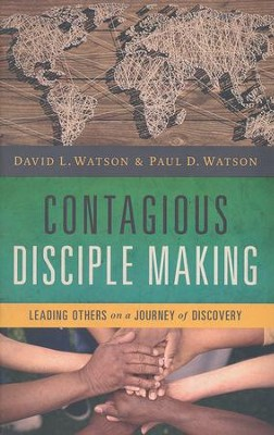 Contagious Disciple Making: Leading Others on a Journey of Discovery  -     By: David Watson, Paul Watson
