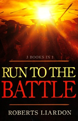 Run To The Battle (3 Books In 1) - The Move is On, A Call to Action, and Run to the Battle  -     By: Roberts Liardon