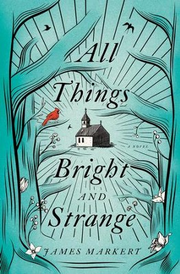 All Things Bright and Strange - eBook  -     By: James Markert