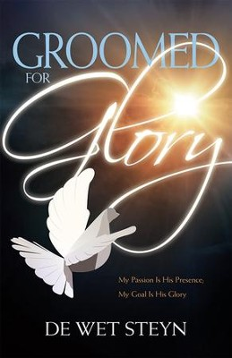 Groomed For Glory: My Passion is His Presence; My Goal is His Glory  -     By: Steyn De Wet