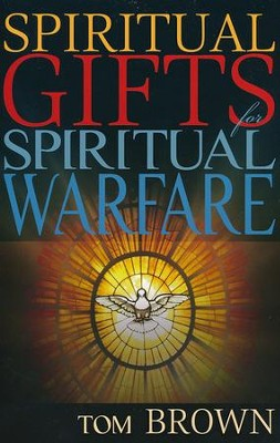 Spiritual Gifts for Spiritual Warfare   -     By: Tom Brown