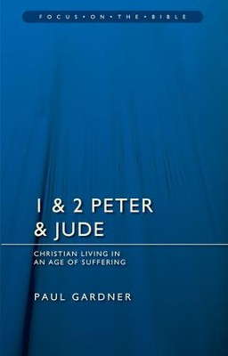 1 & 2 Peter & Jude: Christian Living in an Age of Suffering (Focus on the Bible)  -     By: Paul Gardner
