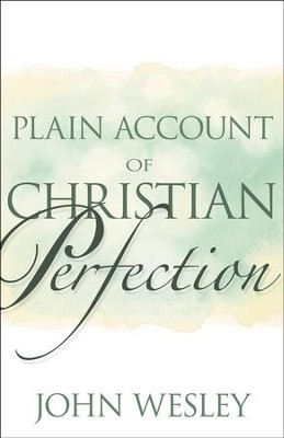 Plain Account Of Christian Perfection  -     By: John Wesley