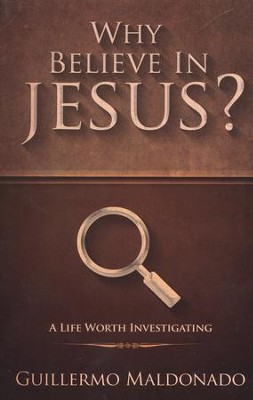 Why Believe In Jesus?: A Life Worth Investigating   -     By: Guillerm Maldonado