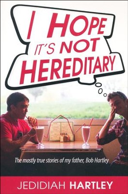 I Hope Its Not Hereditary  -     By: Jedidiah Hartley