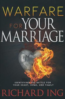 Warfare For Your Marriage: Identifying the Battle for your Heart, Home, and Family  -     By: Richard Ing