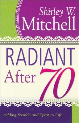 Radiant After 70  -     By: Shirley Mitchell