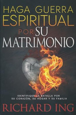 Haga Guerra Espiritual por Su Matrimonio  (Warfare For Your Marriage)  -     By: Richard Ing