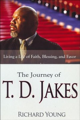 Journey Of TD Jakes: Living A Life OF Faith Blessing And Favor  -     By: Richard Young