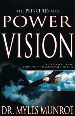 Principles And Power Of Vision: Keys to Achieving Personal and Corporate Destiny  -     By: Myles Munroe
