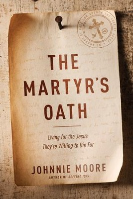 The Martyr's Oath: Living for the Jesus They're Willing to Die For - eBook  -     By: Johnnie Moore