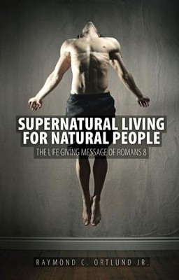 Supernatural Living for Natural People:  -     By: Ray Ortlund