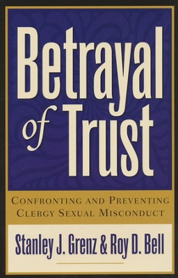 Betrayal of Trust, 2d ed.: Confronting and Preventing Clergy Sexual Misconduct  -     By: Stanley J. Grenz, Roy D. Bell