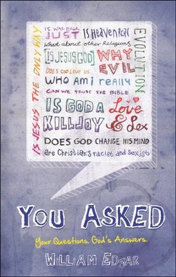 You Asked: Your Questions. God's Answers.  -     By: William Edgar