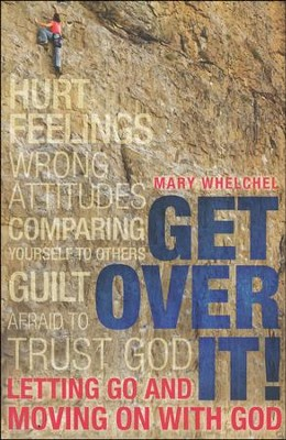 Get Over It: Letting Go and Moving on with God  -     By: Mary Whelchel