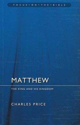 Matthew: The King and His Kingdom (Focus on the Bible)  -     By: Charles Price